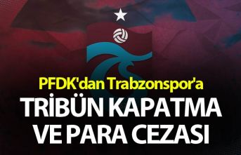 PFDK'dan Trabzonspor'a tribün kapatma ve...