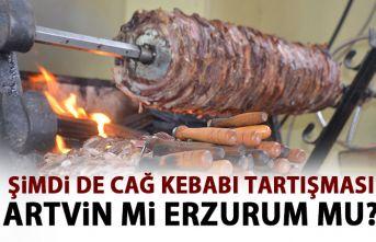 Şimdi de Cağ kebabı tartışması! Artvin mi Erzurum...