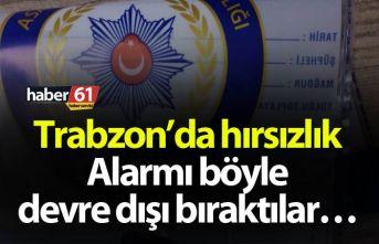 Trabzon'da hırsızlık - Alarmı böyle devre dışı...