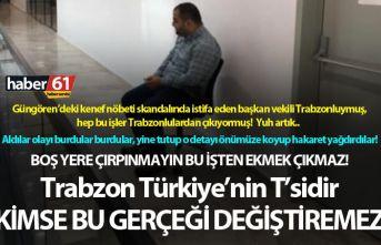 Boş yere çırpınmayın, Bu işten ekmek çıkmaz! Trabzon Türkiye'nin T'sidir