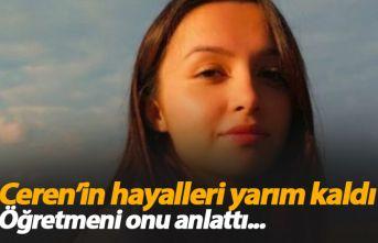 Ceren Özdemir'in hayalleri yarım kaldı