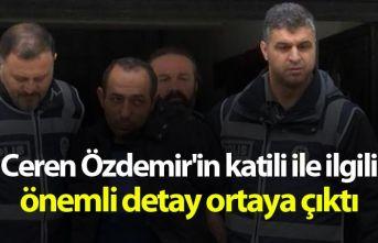 Ceren Özdemir'in katili ile ilgili önemli detay...