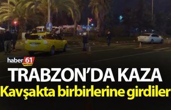 Trabzon'da kaza! Kavşakta birbirlerine girdiler...