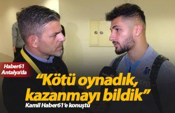 Kamil Ahmet: Kötü oynadık, kazanmayı bildik