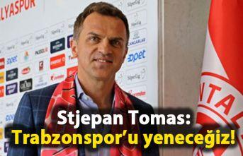 Stjepan Tomas: Trabzonspor'u yeneceğiz!