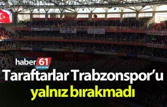 Taraftarlar Trabzonspor'u yalnız bırakmadı