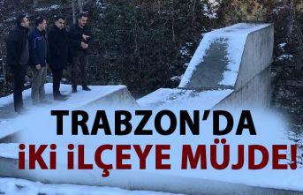 Trabzon'da iki ilçeye müjde!