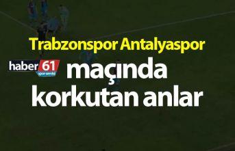 Trabzonspor Antalyaspor maçında korkutan anlar