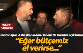 Trabzonsporlu yöneticiden transfer açıklaması:...