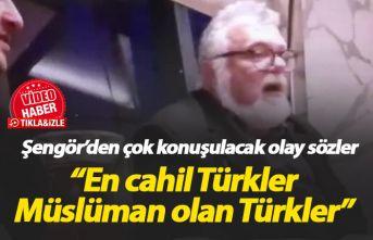 Celal Şengör: En cahil Türkler Müslüman olan...
