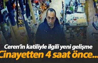 Ceren Özdemir'in katili cinayetten 4 saat önce...