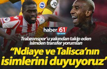 """""""Trabzonspor için Ndiaye ve Talisca isimlerini..."""
