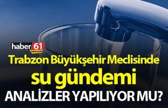 Trabzon Büyükşehir Meclisinde su gündemi