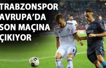 Trabzonspor, Avrupa'da son maçına çıkıyor