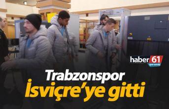 Trabzonspor İsviçre'ye gitti