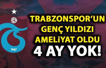 Trabzonsporlu oyuncu ameliyat oldu! 4 ay yok!