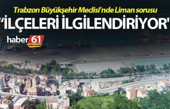 Trabzon Büyükşehir Meclisi'nde Liman sorusu –...