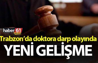 Trabzon'da doktora darp olayında yeni gelişme