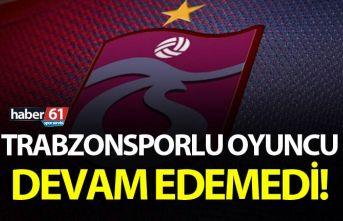 Trabzonsporlu oyuncu maça devam edemedi