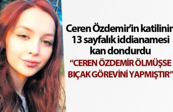 Ceren Özdemir'in katilinin 13 sayfalık iddianamesi...