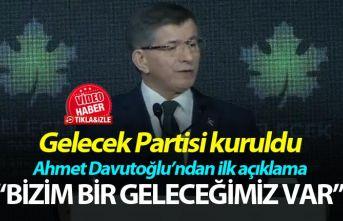 """Gelecek Partisi kuruldu - Ahmet Davutoğlu: """"Bizim bir Geleceğimiz var"""""""