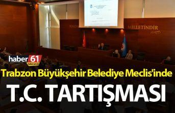 Trabzon Büyükşehir Belediye Meclis'inde T.C....