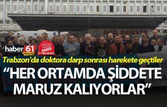 Trabzon'da doktora darp sonrası harekete geçtiler