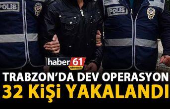 Trabzon Emniyetinden dev operasyon! Trabzon'da aranan 32 kişi yakalandı!