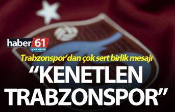 """Trabzonspor'dan çok sert birlik mesajı – """"Kenetlen..."""