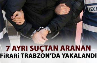 7 ayrı suçtan aranıyordu! Trabzon'da yakalandı