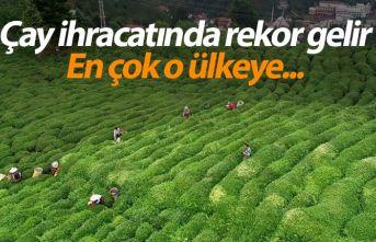 Çay ihracatında rekor gelir En çok o ülkeye...