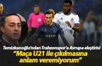 Ogün Temizkanoğlu'ndan Trabzonspor'a Avrupa eleştirisi