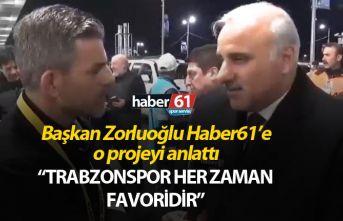 """Başkan Zorluoğlu: """"Trabzonspor her zaman favoridir"""""""