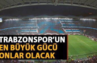 Trabzonspor'un Denizlispor maçında en büyük gücü onlar olacak