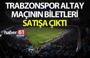 Trabzonspor Altay maçının biletleri satışa çıktı