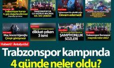 Trabzonspor'un Antalya kampında 4 günde neler...