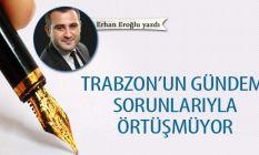Trabzon'un gündemi sorunlarıyla örtüşmüyor