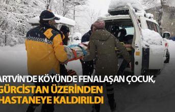Artvin'de köyünde fenalaşan çocuk, Gürcistan üzerinden hastaneye kaldırıldı