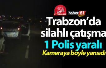 Trabzon'da silahlı çatışma! 1 Polis yaralı...