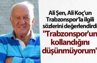 """Ali Şen: """"Trabzonspor'un kollandığını düşünmüyorum"""""""