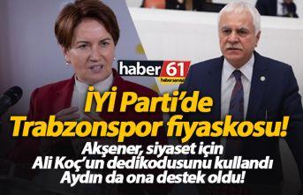 İYİ Parti'den Trabzonspor fiyaskosu! Akşener'e...