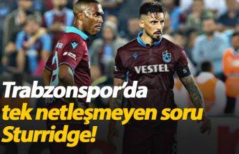 Trabzonspor'da tek netleşmeyen konu Sturridge