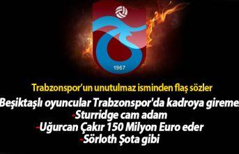 Trabzonspor'un unutulmaz isminden flaş sözler