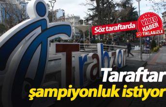 Trabzonsporlu taraftarlar şampiyonluğa inandı