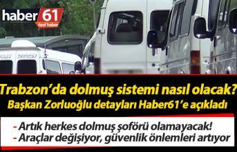 Trabzon'da dolmuş sistemi nasıl olacak? Zorluoğlu...