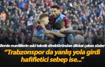 """""""Trabzonspor da yanlış yola girdi"""""""