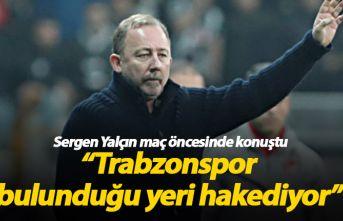 Sergen Yalçın: Trabzonspor olduğu yeri hakediyor