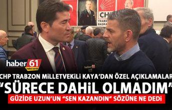 CHP Trabzon Milletvekili Ahmet Kaya: Sürece dahil...
