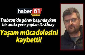 Trabzon'da doktor Atılgan Onay'dan acı haber!