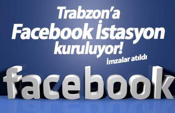 Trabzon'a Facebook İstasyon kuruluyor